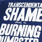 Transcendental Shame over a Burning Dumpster